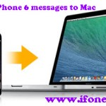 How To Transfer All Text Messages From iPhone 6 Plus To Mac?