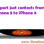 Can I Import Just My Contacts From iPhone 5 To iPhone 6?