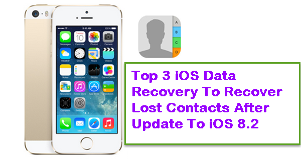 Top 3 iOS Data Recovery To Recover Lost Contacts After Update To iOS 8.2