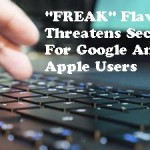 """FREAK"" Flaw Threatens Security For Google And Apple Users"