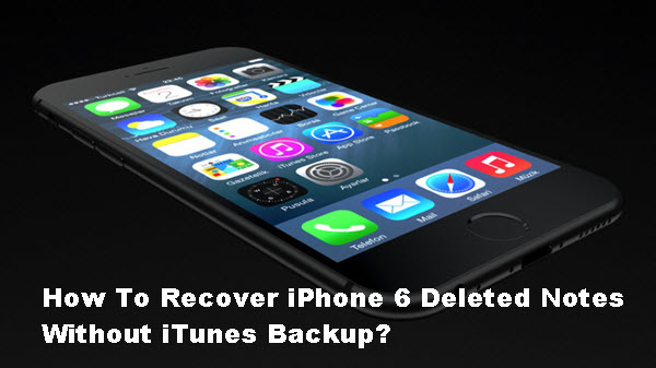 how-to-recover-iphone-6-deleted-notes-without-itunes-backup