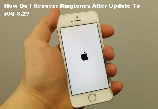 How Do I Recover Ringtones After Update To iOS 8.2