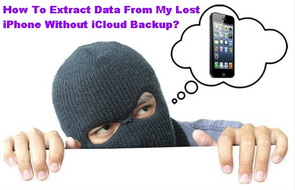How To Extract Data From My Lost iPhone Without iCloud Backup