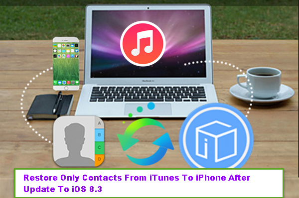 Restore Only Contacts From iTunes To iPhone After Update To iOS 8.3