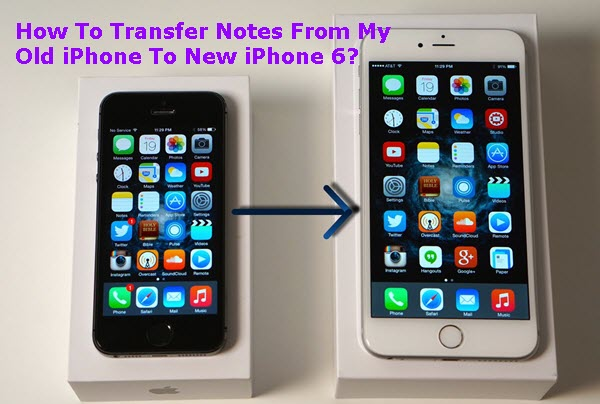 how-to-transfer-notes-from-my-old-iphone-to-new-iphone-6