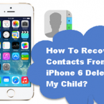 How To Recover Contacts From iPhone 6 Deleted By My Child?