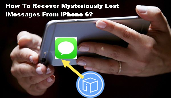 how-to-recover-lost-imessages-from-iphone-6