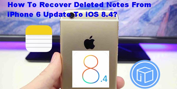 recover-deleted-notes-from-iphone-6-update-to-ios-8-4