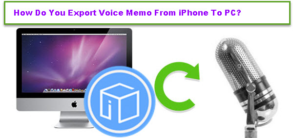 how-to-export-voice-memos-from-iphone-to-pc