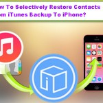 How To Selectively Restore Contacts From iTunes Backup To iPhone?