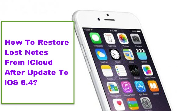 restore-lost-notes-from-icloud-backup-after-update-to-ios-8-4