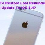 How To Restore Lost Reminders When Update To iOS 8.4?
