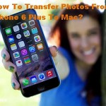 How To Transfer Photos From iPhone 6 Plus To Mac?