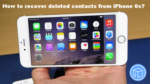 how-to-recover-deleted-contacts-from-iphone-6s