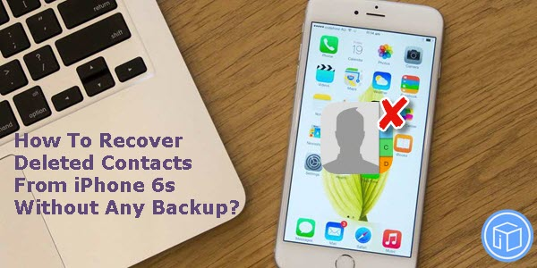 recover-deleted-contacts-from-iphone-6s-without-any-backup