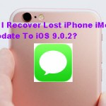 How Do I Recover Lost iPhone iMessages After Update To iOS 9.0.2?