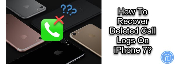 How To Recover Deleted Call Logs On iPhone 7