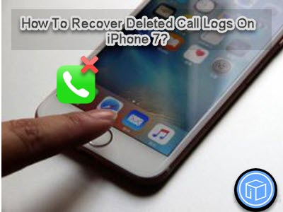 How To Recover Lost Call Logs On iPhone 7