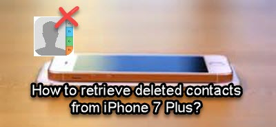 How to recover deleted contacts from iPhone 7 Plus