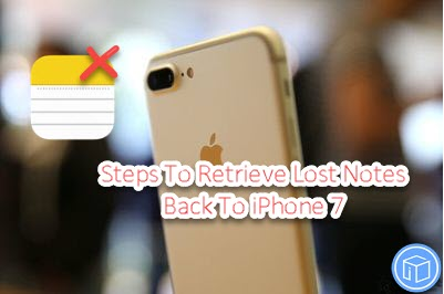 Methods To Retrieve Deleted Notes Back To iPhone 7
