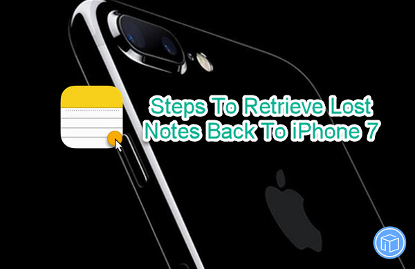 Steps To Recover Lost Notes Back To iPhone 7