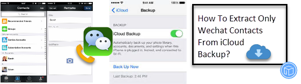 How To Extract Only Wechat Contacts From iCloud Backup?