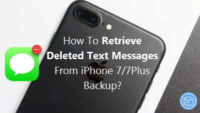 How To Restore Deleted Text Messages From iPhone 7,7Plus Backup
