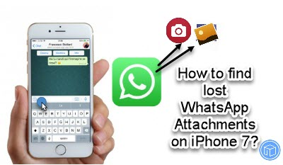 find lost WhatsApp attachments on iPhone 7