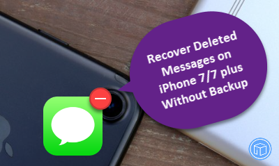 Restore Deleted Messages on iPhone 7,7 plus Without Backup
