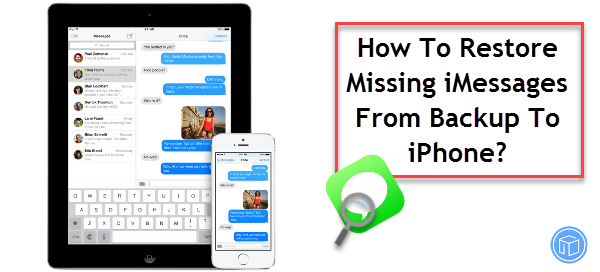 How To Restore Missing iMessages From Backup To iPhone?