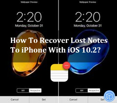 retrieve deleted notes to iphone with iOS 10.2