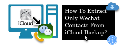 retrieve just wechat contacts from icloud