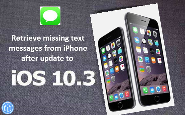 recover disappeared messages after update iphone to ios 10.3