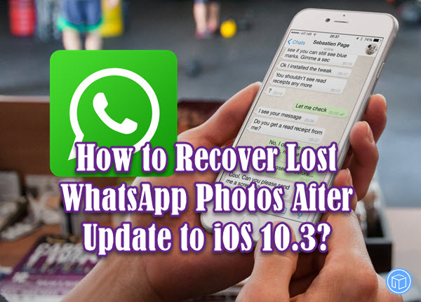 find disappeared whatsapp images on ios 10.3