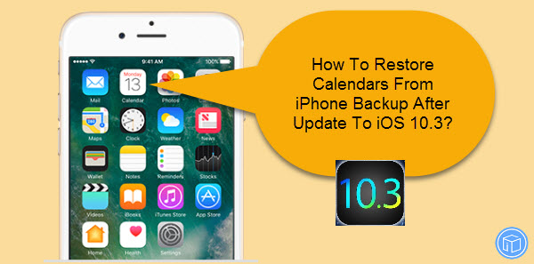 restore iphone calendar after update to ios 10.3