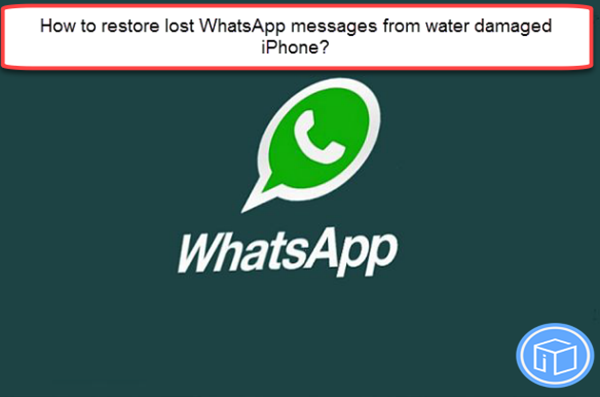 recover Lost WhatsApp Messages From Water Damaged iPhone