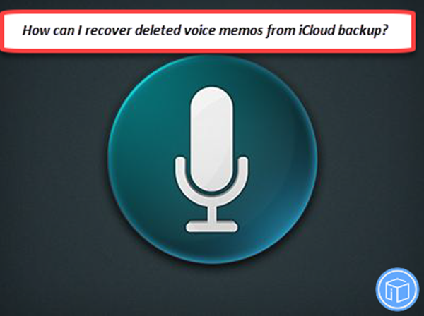 recover deleted voice memos from iCloud backup