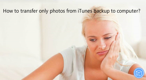 save only pictures from itunes backup to computer