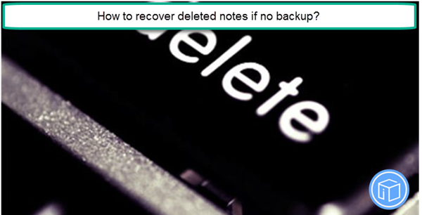 retrieve erased notes if no backup