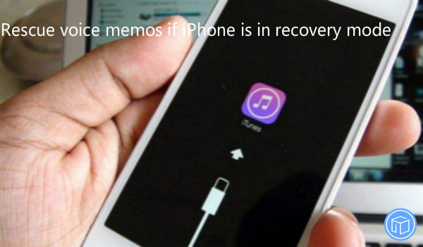 recover voice memos if iphone is in recovery mode