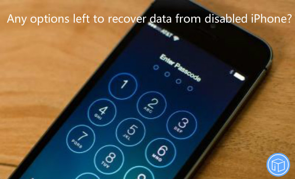 regain data from disabled iphone