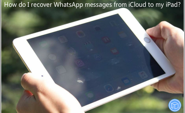 transfer whatsapp conversations from icloud to ipad