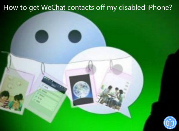 retrieve wechat contacts from disabled iphone