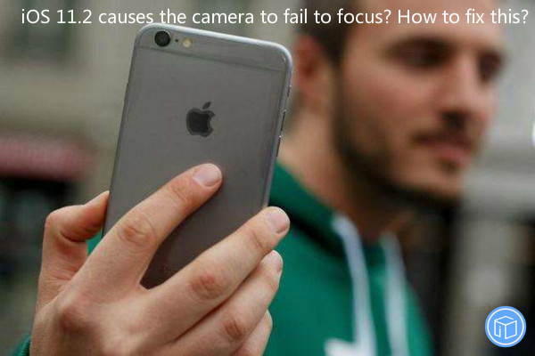 ios 11.2 update results in camera focus fault