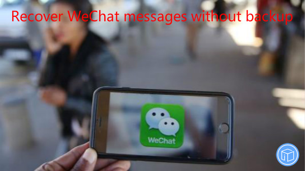 restore messages in wechat if no backup