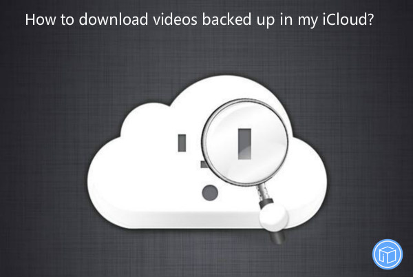 extract videos stored in icloud