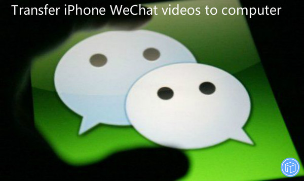 move wechat videos from iphone to computer to free up space