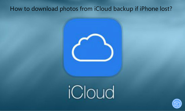 xtract pictures from icloud backup if iphone is lost