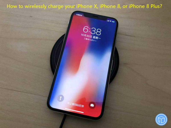 charge your iphone x/ iphone 8/ iphone 8 plus wirelessly